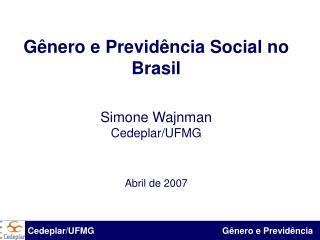 G�nero e Previd�ncia Social no Brasil Simone Wajnman Cedeplar/UFMG Abril de 2007