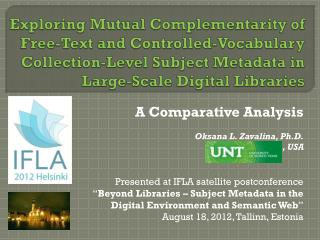 A Comparative Analysis Oksana L. Zavalina, Ph.D. , USA Presented at IFLA satellite postconference