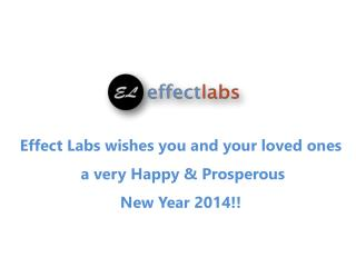 Effect Labs wishes you and your loved ones  a very Happy &  P rosperous  New Year 2014!!
