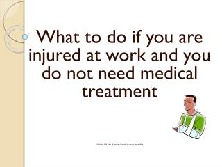 What to do if you are injured at work and you do not need medical treatment