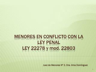 Menores en conflicto con la ley penal ley 22278  y  mod . 22803