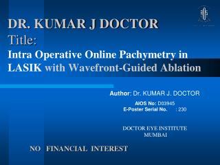 Author : Dr. KUMAR J. DOCTOR AIOS No: D03945  E-Poster Serial No.  : 230