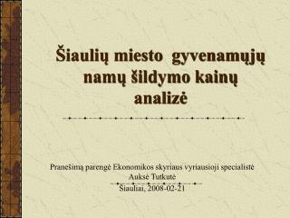 Šiaulių miesto  gyvenamųjų namų šildymo kainų  analizė