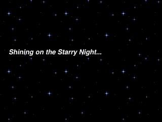 Shining on the Starry Night...