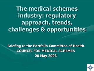 The medical schemes industry: regulatory approach, trends, challenges  opportunities