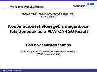 Gaál István műszaki szakértő MÁV Cargo Zrt.  Üzemeltetés Járműmenedzsment  (2006. november 23.)