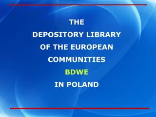 THE  DEPOSITORY LIBRARY  OF THE EUROPEAN COMMUNITIES BDWE IN POLAND