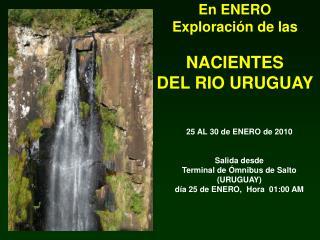 En ENERO Exploración de las NACIENTES  DEL RIO URUGUAY
