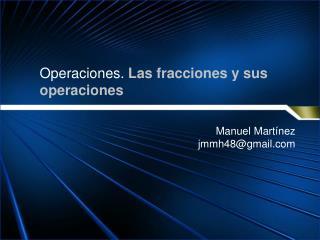 Operaciones.  Las fracciones y sus operaciones
