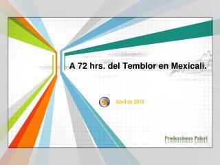A 72 hrs. del Temblor en Mexicali.