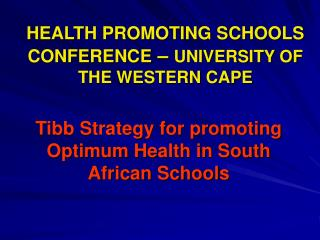 HEALTH PROMOTING SCHOOLS CONFERENCE  �  UNIVERSITY OF THE WESTERN CAPE