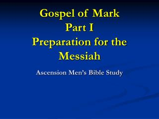 Gospel of Mark Part I Preparation for the Messiah