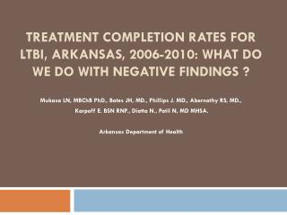 Treatment completion rates for ltbi, arkansas, 2006-2010: What do we do with negative findings ?