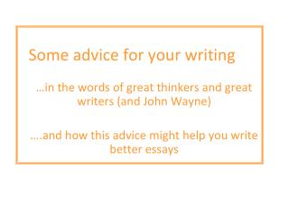 Some advice for your writing …in the words of great thinkers and great writers (and John Wayne)
