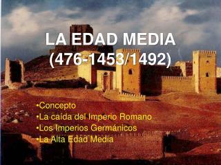 LA EDAD MEDIA (476-1453/1492)