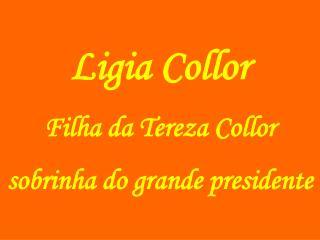 Ligia Collor Filha da Tereza Collor sobrinha do grande presidente
