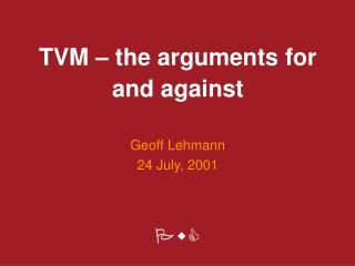 T V M – t he arguments for and against