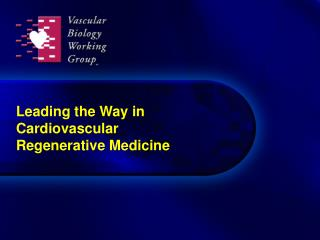 Leading the Way in  Cardiovascular  Regenerative Medicine