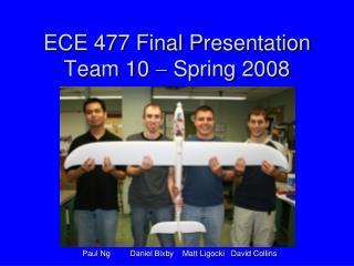 ECE 477 Final Presentation Team 10    Spring 2008