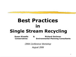 Best Practices in   Single Stream Recycling   Susan Kinsella                Richard Gertman                  Conservatre