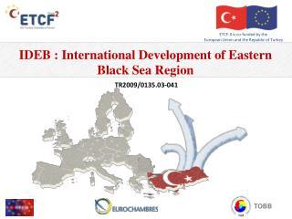 IDEB :  International Development of Eastern Black Sea  Region TR2009/0135.03-041