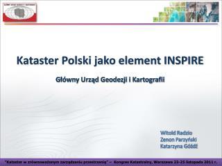 Kataster Polski jako element INSPIRE Główny Urząd Geodezji i Kartografii