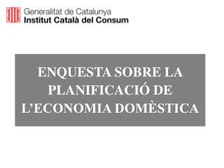 ENQUESTA SOBRE LA PLANIFICACIÓ DE L'ECONOMIA DOMÈSTICA