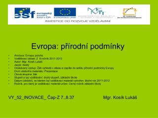 Evropa: přírodní podmínky Anotace: Evropa: poloha Vzdělávací oblast: Z  8.ročník 2011-2012