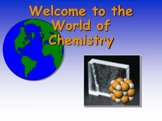 Welcome to the World of  Chemistry