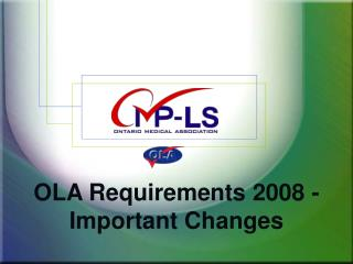 OLA Requirements 2008 - Important Changes