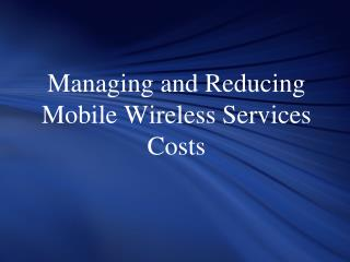 Managing and Reducing Mobile Wireless Services Costs