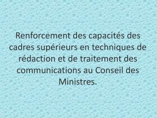 Renforcement des capacit s des cadres sup rieurs en techniques de r daction et de traitement des communications au Conse