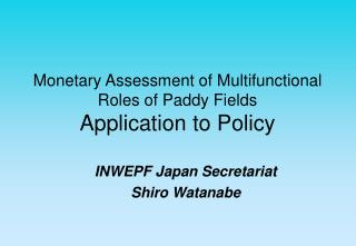 Monetary Assessment of Multifunctional Roles of Paddy Fields Application to Policy