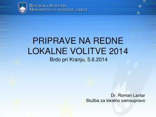 PRIPRAVE NA REDNE LOKALNE VOLITVE 2014  Brdo pri Kranju, 5.6.2014