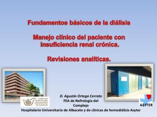 D. Agustín Ortega Cerrato FEA de Nefrología del  Complejo