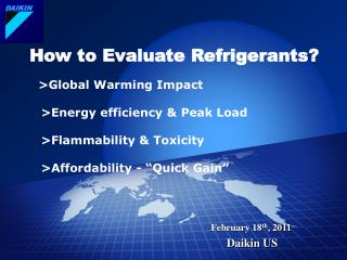 How to Evaluate Refrigerants    Global Warming Impact    Energy efficiency  Peak Load     Flammability  Toxicity    Affo