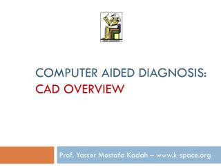 Computer Aided Diagnosis:  CAD overview