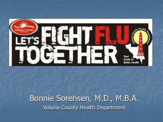 Bonnie Sorensen, M.D., M.B.A. Volusia County Health Department