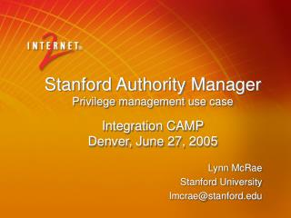 Stanford Authority Manager Privilege management use case Integration CAMP Denver, June 27, 2005