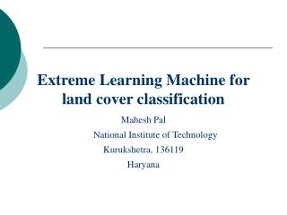 Extreme Learning Machine for land cover classification Mahesh Pal