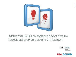 Impact van BYOD en Mobiele  devices  op uw huidige desktop en  client  architectuur
