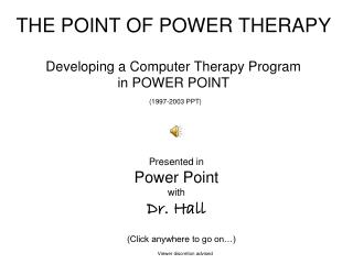 THE POINT OF POWER THERAPY Developing a Computer Therapy Program  in POWER POINT (1997-2003 PPT)