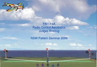 FAI / F3A Radio Control Aerobatics Judges Briefing NSW Pattern Seminar 2009