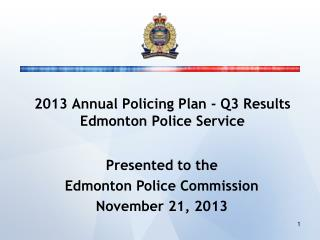 2013 Annual Policing Plan - Q3 Results Edmonton Police Service