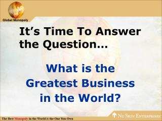 What is the Greatest Business in the World?