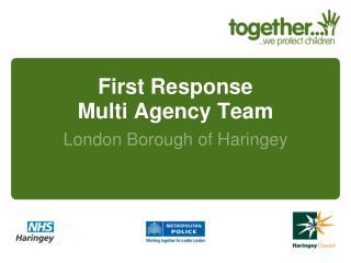 First Response  Multi Agency Team