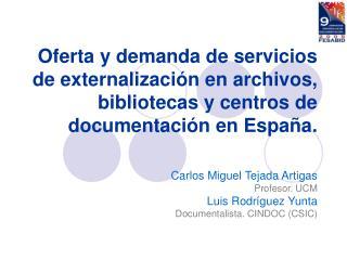 Carlos Miguel Tejada Artigas Profesor. UCM Luis Rodríguez Yunta Documentalista. CINDOC (CSIC)