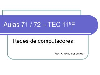 Aulas 71 / 72 – TEC 11ºF