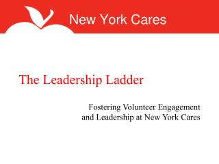 The Leadership Ladder  Fostering Volunteer Engagement  and Leadership at New York Cares