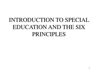 INTRODUCTION TO SPECIAL EDUCATION AND THE SIX PRINCIPLES